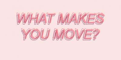What makes you move